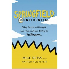 SPRINGFIELD CONFIDENTIAL A LIFETIME WRITING FOR THE SIMPSONS