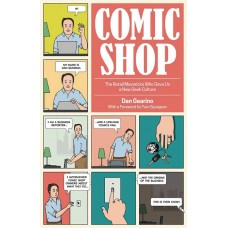 COMIC SHOP RETAIL MAVERICKS WHO GAVE US NEW GEEK CULTURE