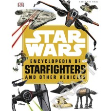 STAR WARS ENCYCLOPEDIA STARFIGHTERS & OTHER VEHICLES HC
