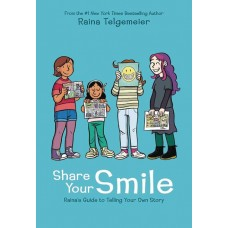 SHARE YOUR SMILE RAINAS GUIDE TO TELLING YOUR OWN STORY HC
