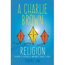 CHARLIE BROWN RELIGION SPIRITUAL LIFE WORK CARLES SCHULZ