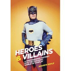 HEROES AND VILLAINS PHOTOGRAPHIC WORLD OF COSPLAY HC