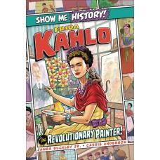 SHOW ME HISTORY FRIDA KAHLO REVOLUTIONARY PAINTER (C: 0-1-0)
