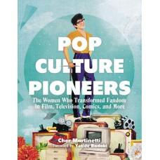 POP CULTURE PIONEERS WOMEN WHO TRANSFORMED FANDOM