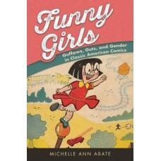 FUNNY GIRLS GUFFAWS GUTS GENDER IN CLASSIC AMER COMICS