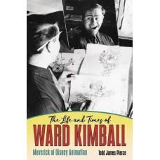 LIFE & TIMES WARD KIMBALL MAVERICK OF DISNEY ANIMATION