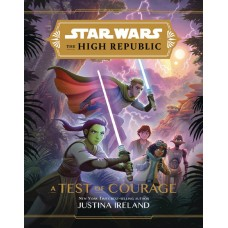 STAR WARS HIGH REPUBLIC YA HC NOVEL TEST OF COURAGE (C: 1-1-